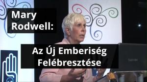 Mary Rodwell - Az Új Emberiség Felébresztése nagyelőadás